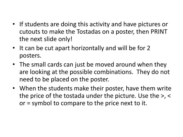 If students are doing this activity and have pictures or cutouts to make the Tostadas on a poster, then PRINT the next slide only!