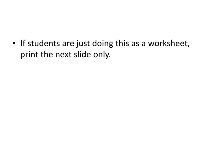 If students are just doing this as a worksheet, print the next slide only.