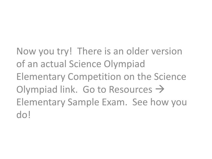 Now you try!  There is an older version of an actual Science Olympiad Elementary Competition on the ...