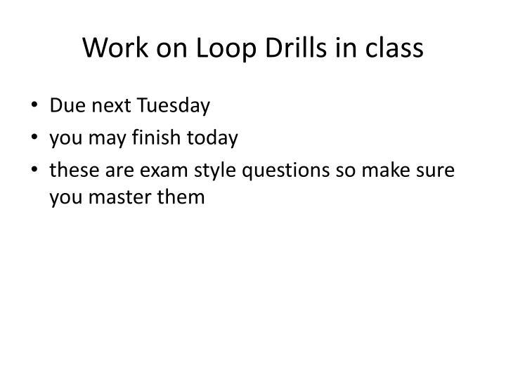 Work on Loop Drills in class