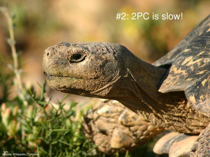#2: 2PC is slow!