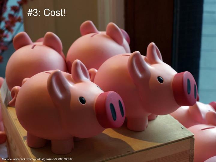 #3: Cost