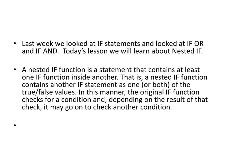 Last week we looked at IF statements and looked at IF OR and IF AND.  Today's lesson we will learn about Nested IF.