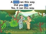 a deer ran this way did you see it yes it ran this way1