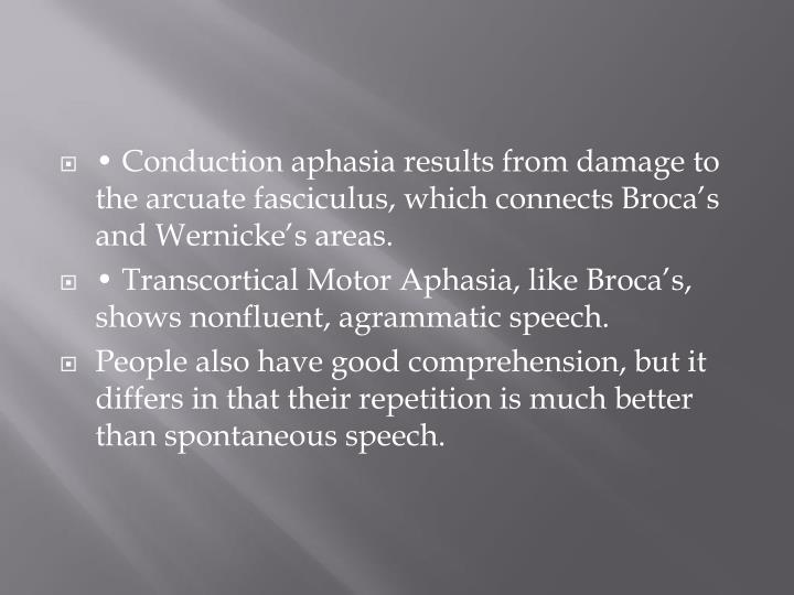 • Conduction aphasia results from damage to the