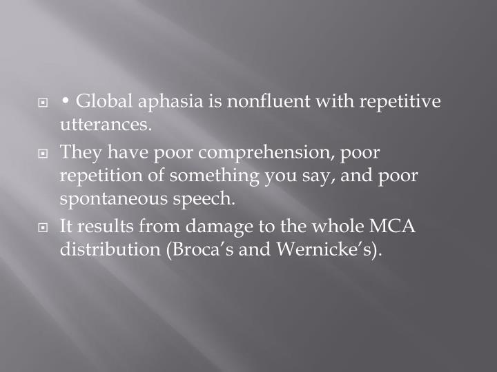 • Global aphasia is