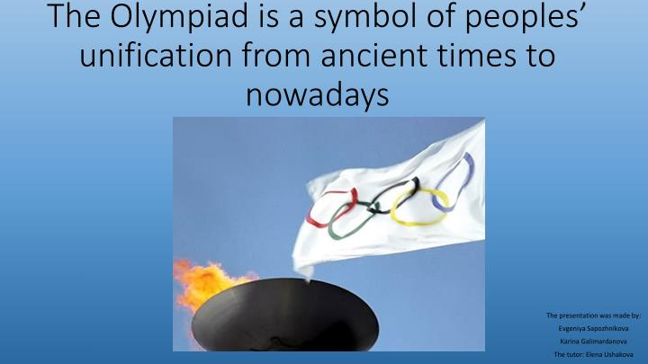 the olympiad is a symbol of peoples unification from ancient times to nowadays