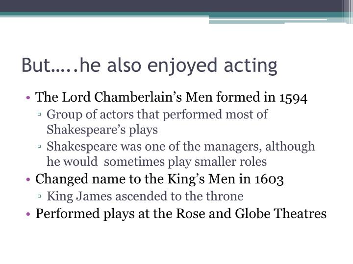 But…..he also enjoyed acting