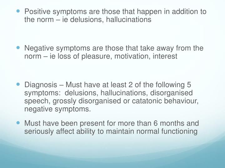 Positive symptoms are those that happen in addition to the norm –