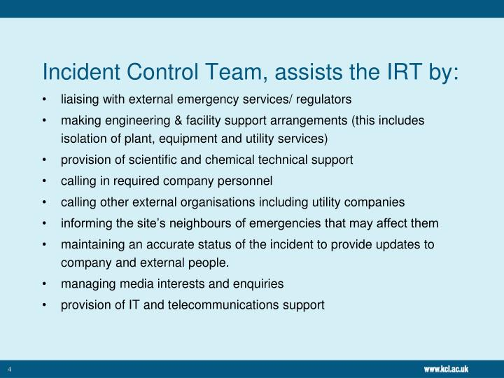 Incident Control Team, assists the IRT by: