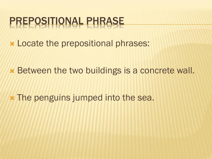 Locate the prepositional phrases: