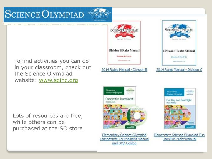 To find activities you can do in your classroom, check out the Science Olympiad website: