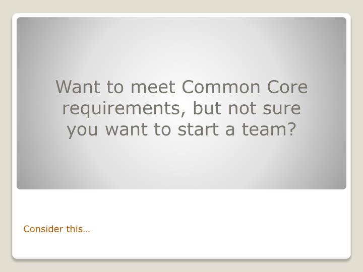 Want to meet Common Core requirements, but not sure you want to start a team?