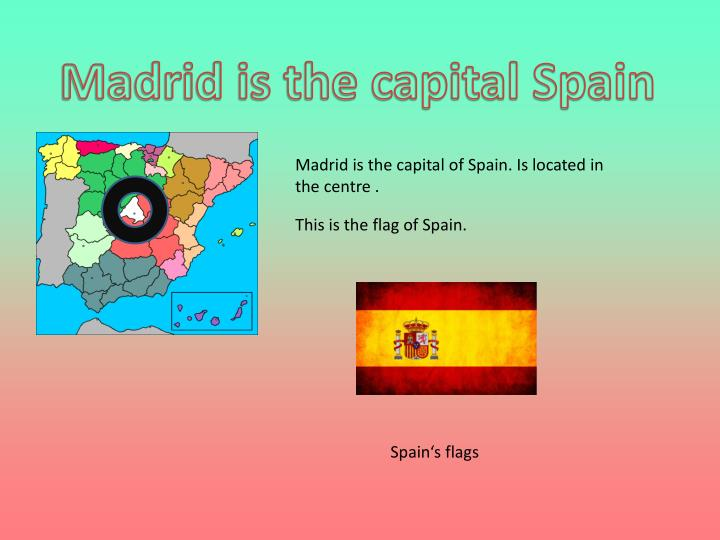Madrid is the capital Spain