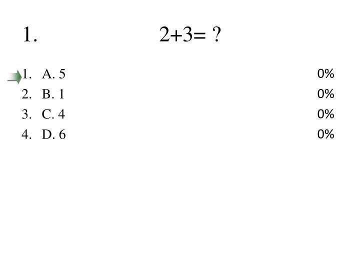 1.                      2+3= ?