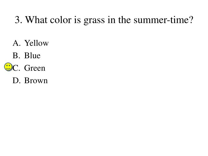 3. What color is grass in the summer-time?