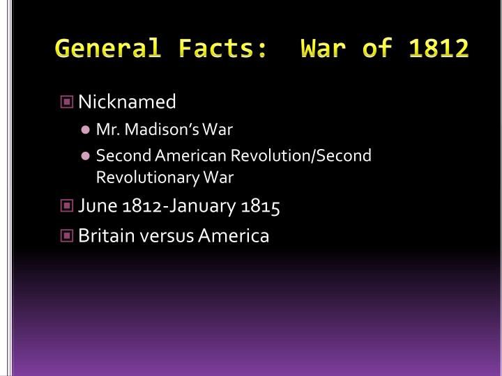 General Facts:  War of 1812