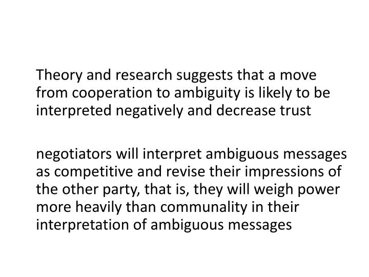 Theory and research suggests that a move from cooperation to ambiguity is likely to be interpreted negatively and decrease trust