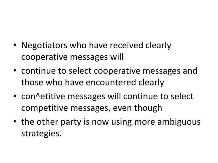 Negotiators who have received clearly cooperative messages will