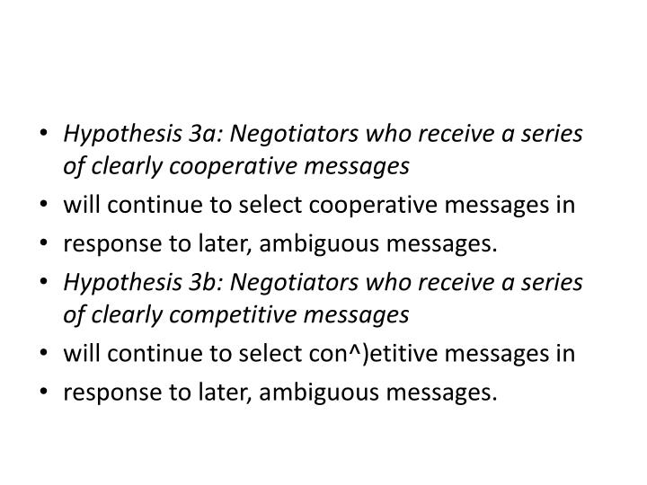 Hypothesis 3a: Negotiators who receive a series of clearly cooperative messages
