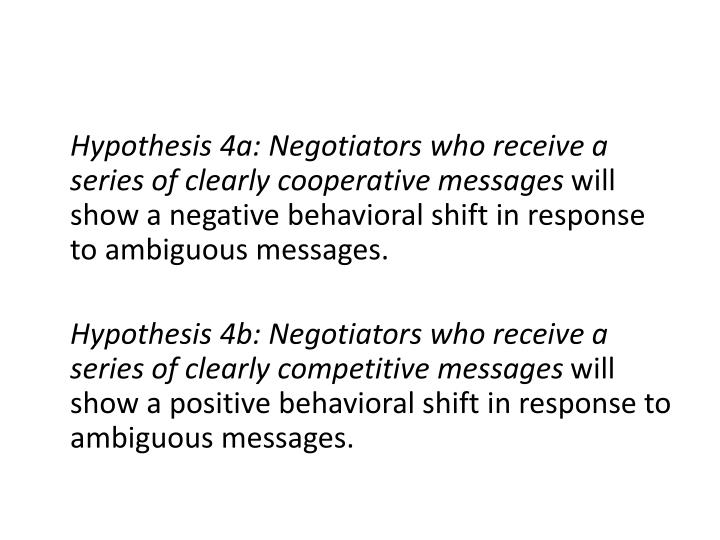 Hypothesis 4a: Negotiators who receive a series of clearly cooperative messages