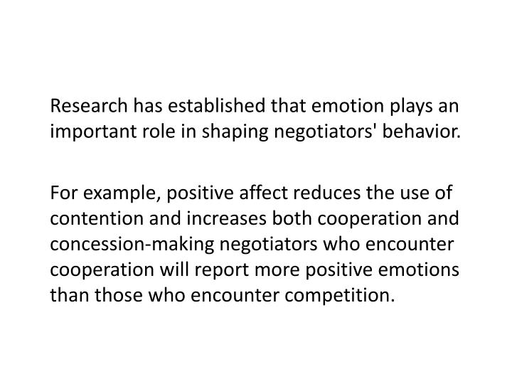 Research has established that emotion plays an important role in shaping negotiators' behavior.