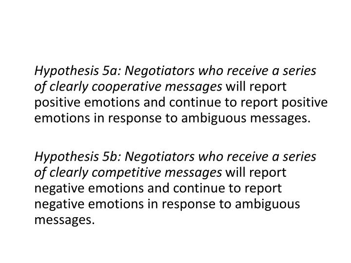 Hypothesis 5a: Negotiators who receive a series of clearly cooperative messages