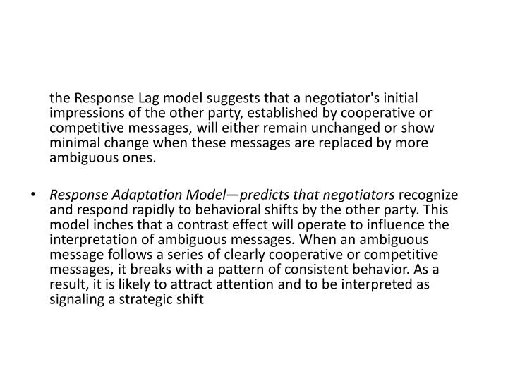 the Response Lag model suggests that a negotiator's initial impressions of the other party, established by cooperative or competitive messages, will either remain unchanged or show minimal change when these messages are replaced by more ambiguous ones.