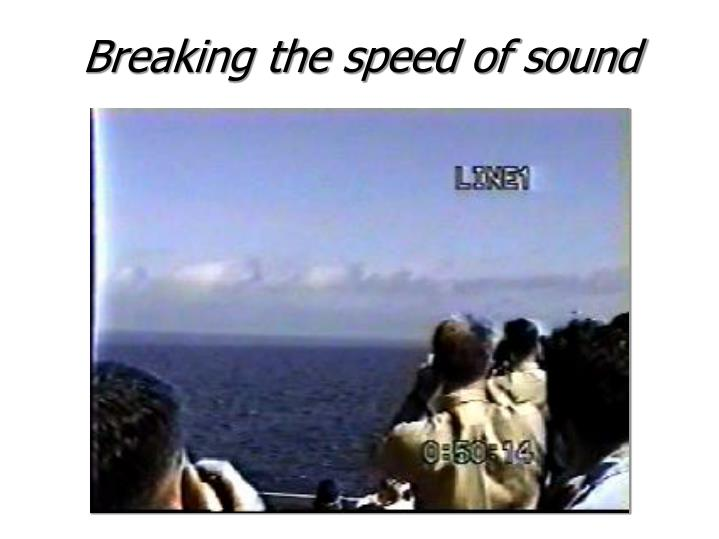 Breaking the speed of sound