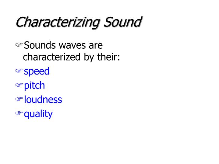 Characterizing Sound