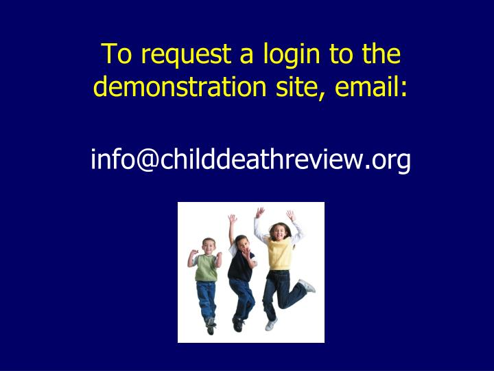 To request a login to the demonstration site, email: