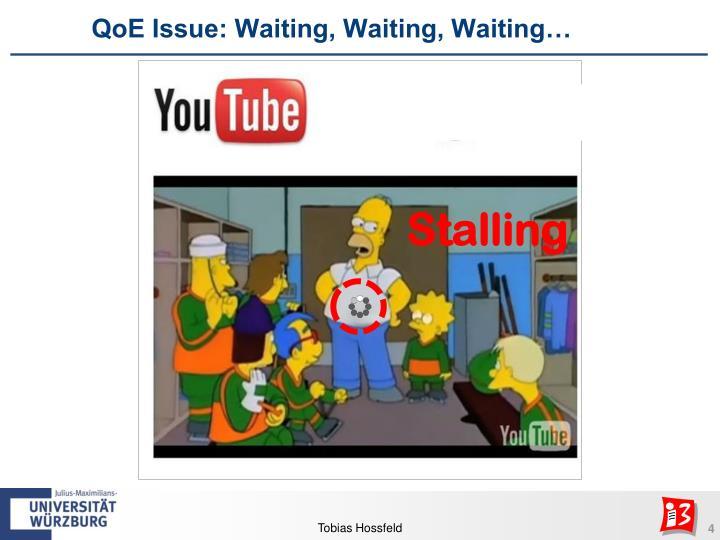 QoE Issue: Waiting, Waiting, Waiting…
