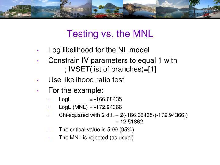 Testing vs. the MNL