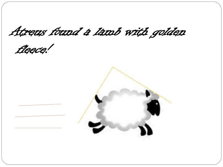 Atreus found a lamb with golden fleece!