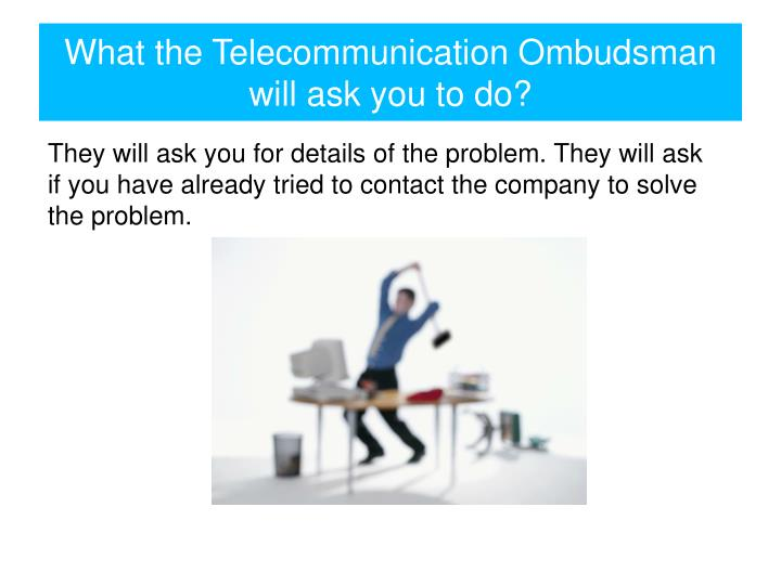 What the Telecommunication Ombudsman will ask you to do?