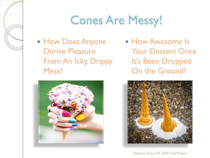 Cones Are Messy!