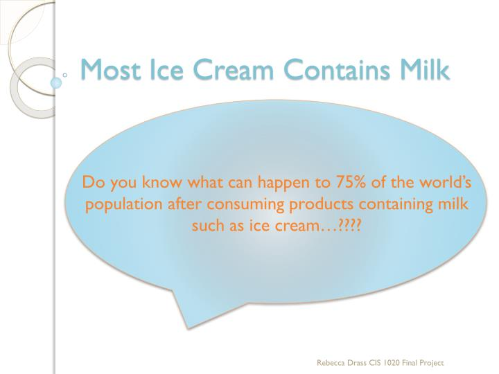Most ice cream contains milk