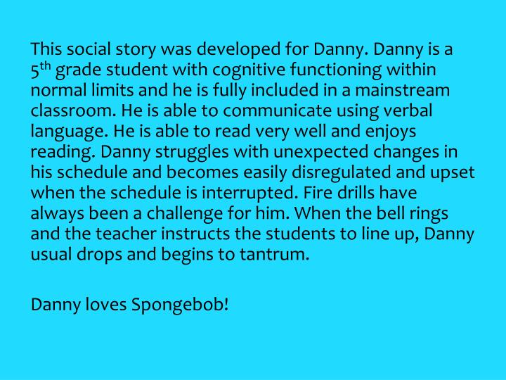 This social story was developed for Danny. Danny is a 5
