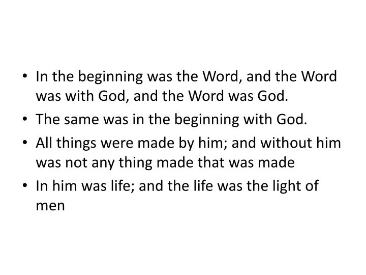 In the beginning was the Word, and the Word was with God, and the Word was God