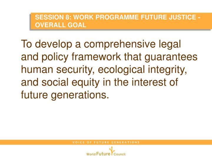 SESSION 8: WORK PROGRAMME FUTURE JUSTICE - OVERALL GOAL