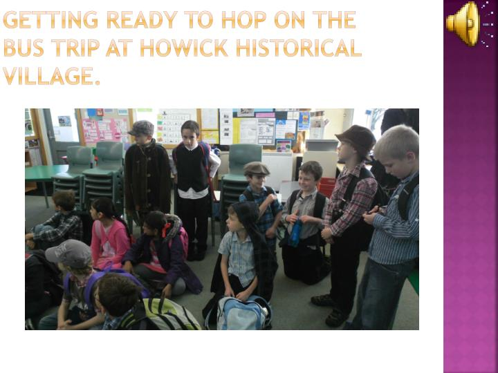 Getting ready to hop on the bus trip at Howick historical village.