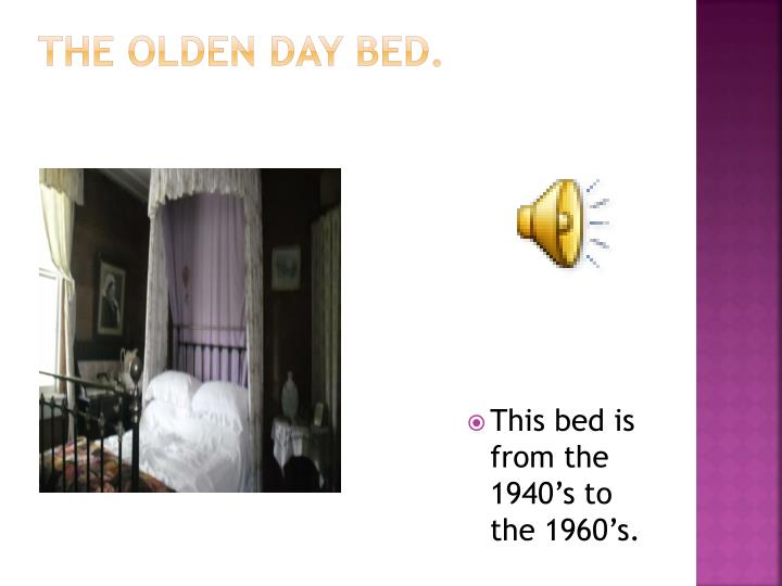 The olden day bed.