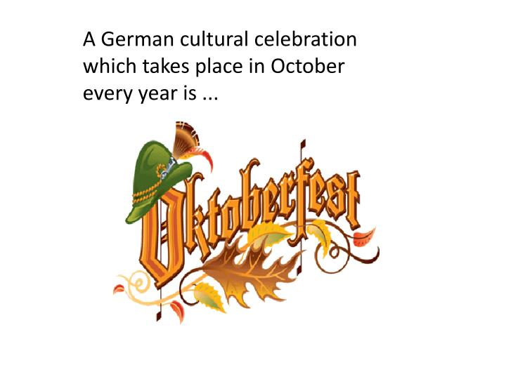 A German cultural celebration which takes place in October every year