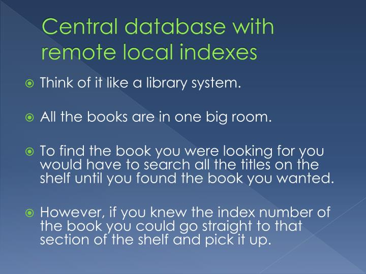 Central database with remote local indexes