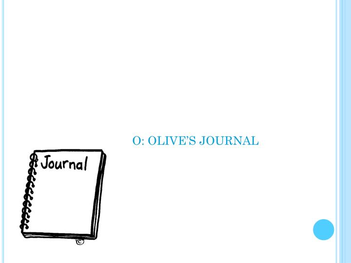 O: OLIVE'S JOURNAL