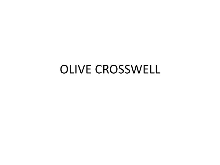 OLIVE CROSSWELL