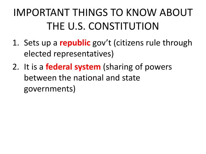 IMPORTANT THINGS TO KNOW ABOUT THE U.S. CONSTITUTION