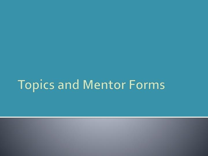 Topics and Mentor Forms