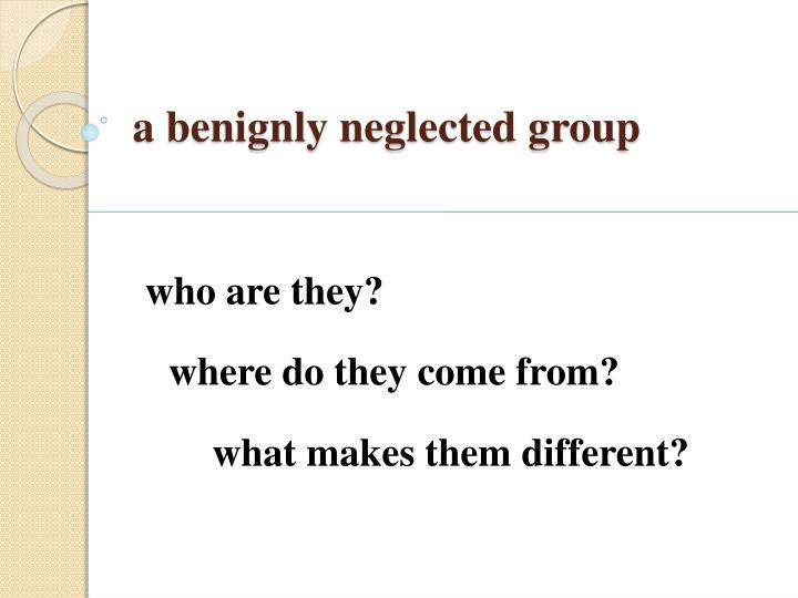 a benignly neglected group