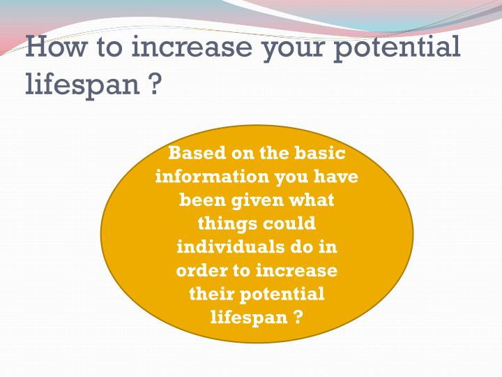 How to increase your potential lifespan ?